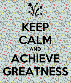 Poster: KEEP CALM AND ACHIEVE GREATNESS