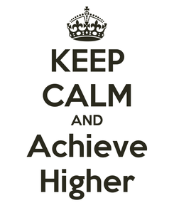 Poster: KEEP CALM AND Achieve Higher