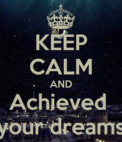 Poster: KEEP CALM AND Achieved  your dreams