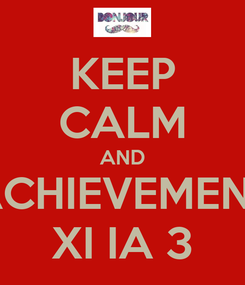 Poster: KEEP CALM AND ACHIEVEMENT XI IA 3
