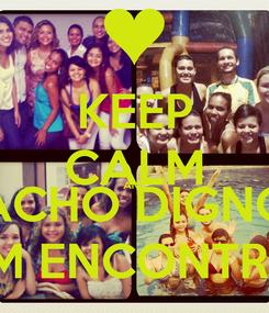 Poster: KEEP CALM AND ACHO DIGNO UM ENCONTRO!