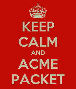 Poster: KEEP CALM AND ACME PACKET