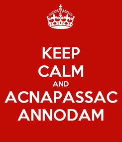 Poster: KEEP CALM AND ACNAPASSAC ANNODAM