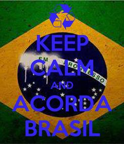 Poster: KEEP CALM AND ACORDA BRASIL