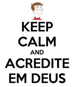 Poster: KEEP CALM AND ACREDITE EM DEUS