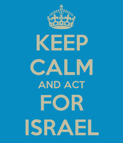 Poster: KEEP CALM AND ACT FOR ISRAEL