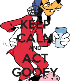 Poster: KEEP CALM AND ACT GOOFY