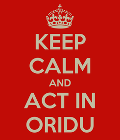 Poster: KEEP CALM AND ACT IN ORIDU