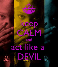 Poster: keep CALM and act like a  DEVIL