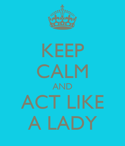 Poster: KEEP CALM AND ACT LIKE A LADY