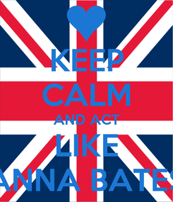 Poster: KEEP CALM AND ACT LIKE ANNA BATES
