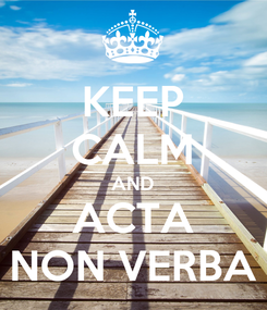 Poster: KEEP CALM AND ACTA NON VERBA