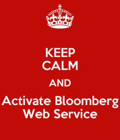 Poster: KEEP CALM AND Activate Bloomberg Web Service