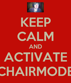 Poster: KEEP CALM AND ACTIVATE CHAIRMODE