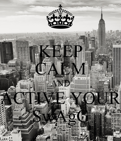 Poster: KEEP CALM AND ACTIVE YOUR SwAgG
