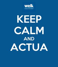 Poster: KEEP CALM AND ACTUA