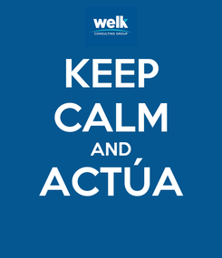 Poster: KEEP CALM AND ACTÚA