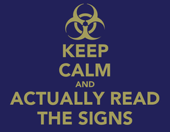 Poster: KEEP CALM AND ACTUALLY READ THE SIGNS
