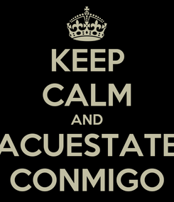 Poster: KEEP CALM AND ACUESTATE CONMIGO