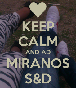 Poster: KEEP CALM AND AD MIRANOS S&D