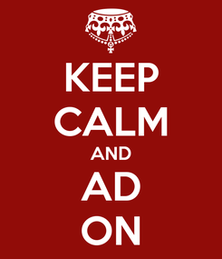 Poster: KEEP CALM AND AD ON