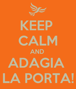 Poster: KEEP  CALM AND  ADAGIA  LA PORTA!