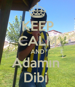 Poster: KEEP CALM AND Adamın  Dibi