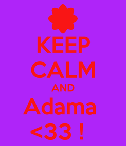 Poster: KEEP CALM AND Adama  <33 !