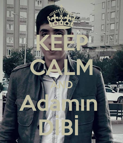 Poster: KEEP CALM AND Adamın  DİBİ