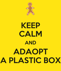 Poster: KEEP CALM AND ADAOPT A PLASTIC BOX