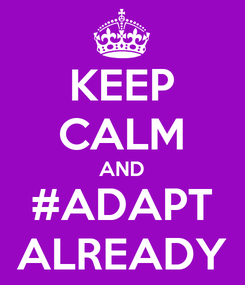 Poster: KEEP CALM AND #ADAPT ALREADY