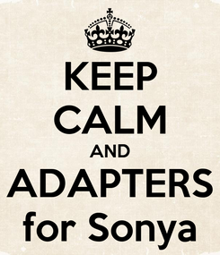 Poster: KEEP CALM AND ADAPTERS for Sonya