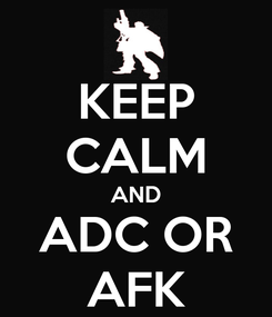 Poster: KEEP CALM AND ADC OR AFK