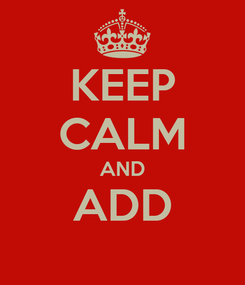 Poster: KEEP CALM AND ADD