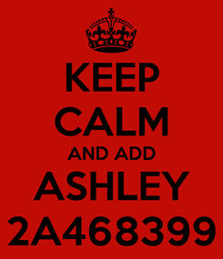 Poster: KEEP CALM AND ADD ASHLEY 2A468399