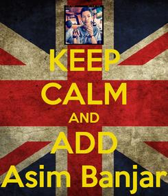 Poster: KEEP CALM AND ADD Asim Banjar