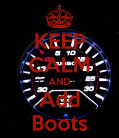 Poster: KEEP CALM AND Add Boots