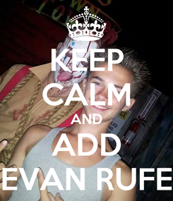 Poster: KEEP CALM AND ADD EVAN RUFE