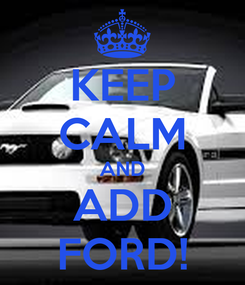 Poster: KEEP CALM AND ADD FORD!