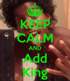 Poster: KEEP CALM AND Add King