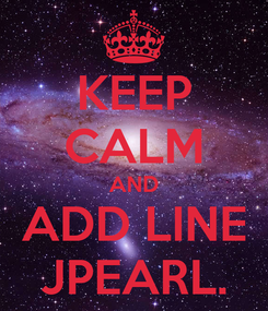 Poster: KEEP CALM AND ADD LINE JPEARL.