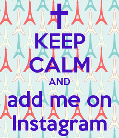 Poster: KEEP CALM AND add me on Instagram