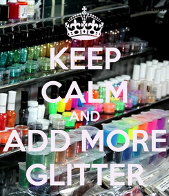 Poster: KEEP CALM AND ADD MORE GLITTER