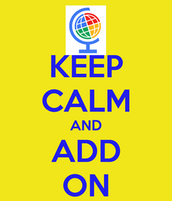 Poster: KEEP CALM AND ADD ON