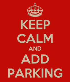Poster: KEEP CALM AND ADD PARKING