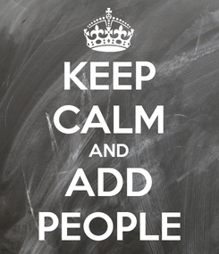 Poster: KEEP CALM AND ADD PEOPLE