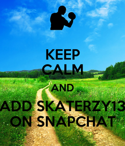 Poster: KEEP CALM AND ADD SKATERZY13 ON SNAPCHAT