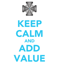 Poster: KEEP CALM AND ADD VALUE