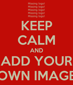 Poster: KEEP CALM AND ADD YOUR OWN IMAGE