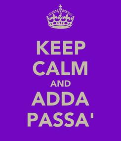 Poster: KEEP CALM AND ADDA PASSA'